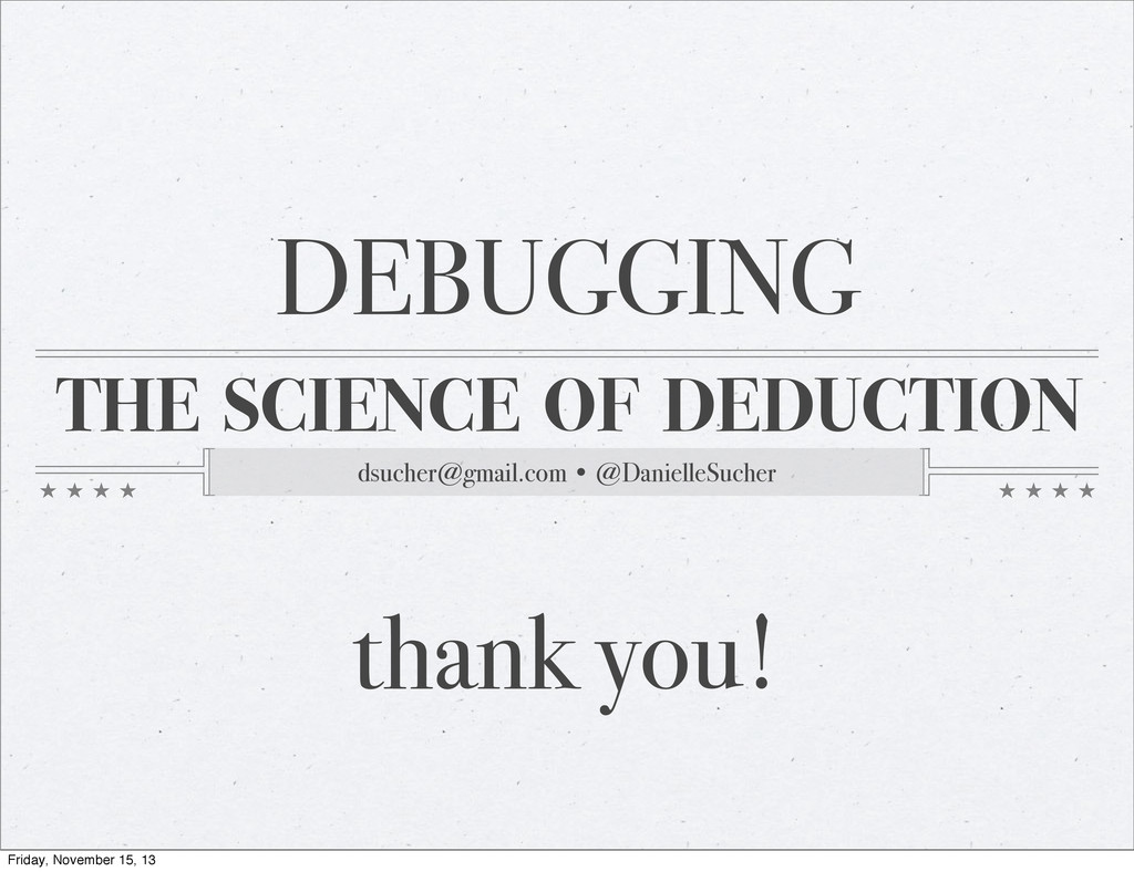 THE SCIENCE OF DEDUCTION dsucher@gmail.com • @D...