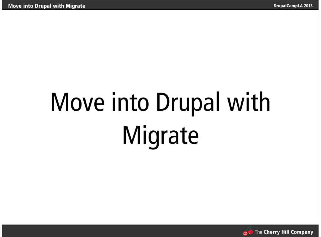 DrupalCampLA 2013 Move into Drupal with Migrate...