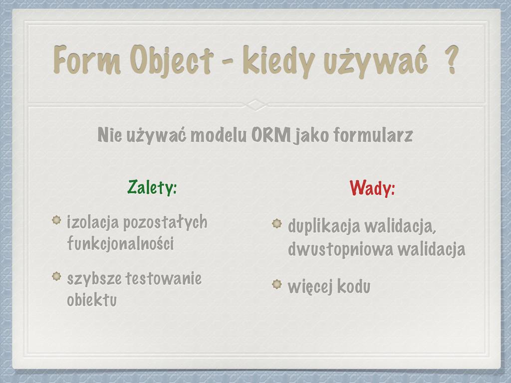 Form Object - kiedy używać ? Nie używać modelu ...