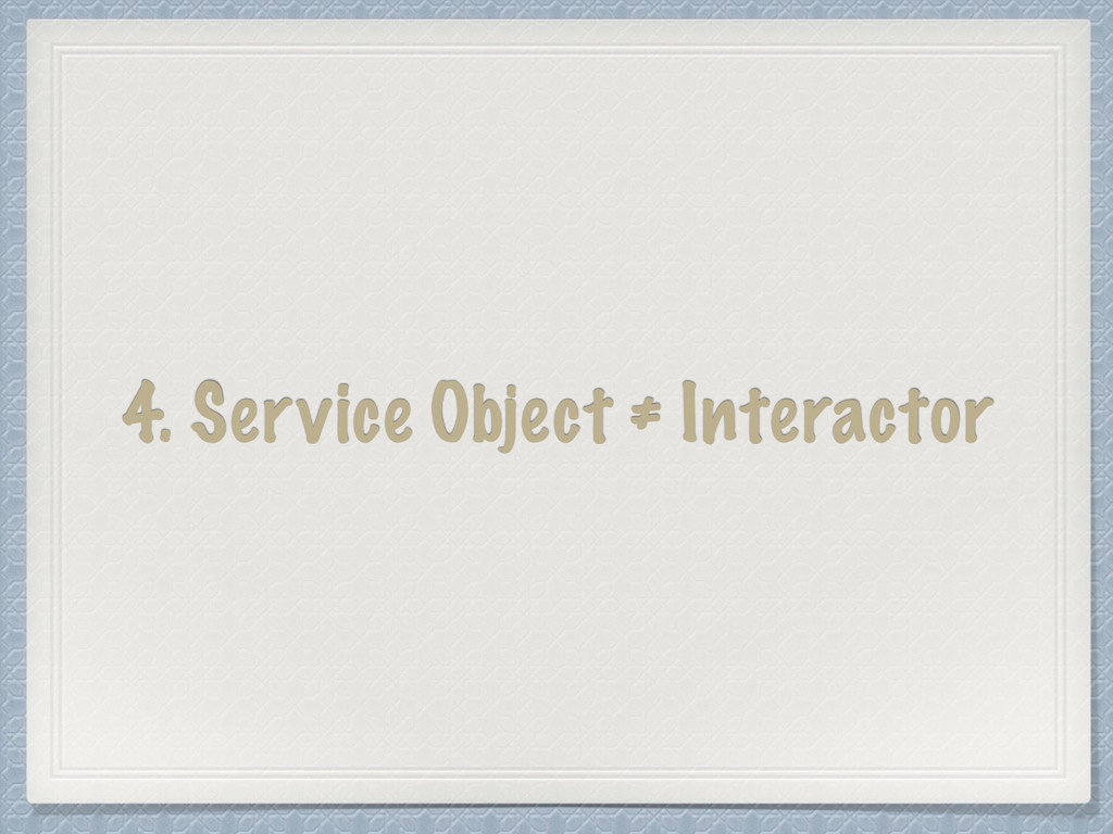 4. Service Object ≠ Interactor