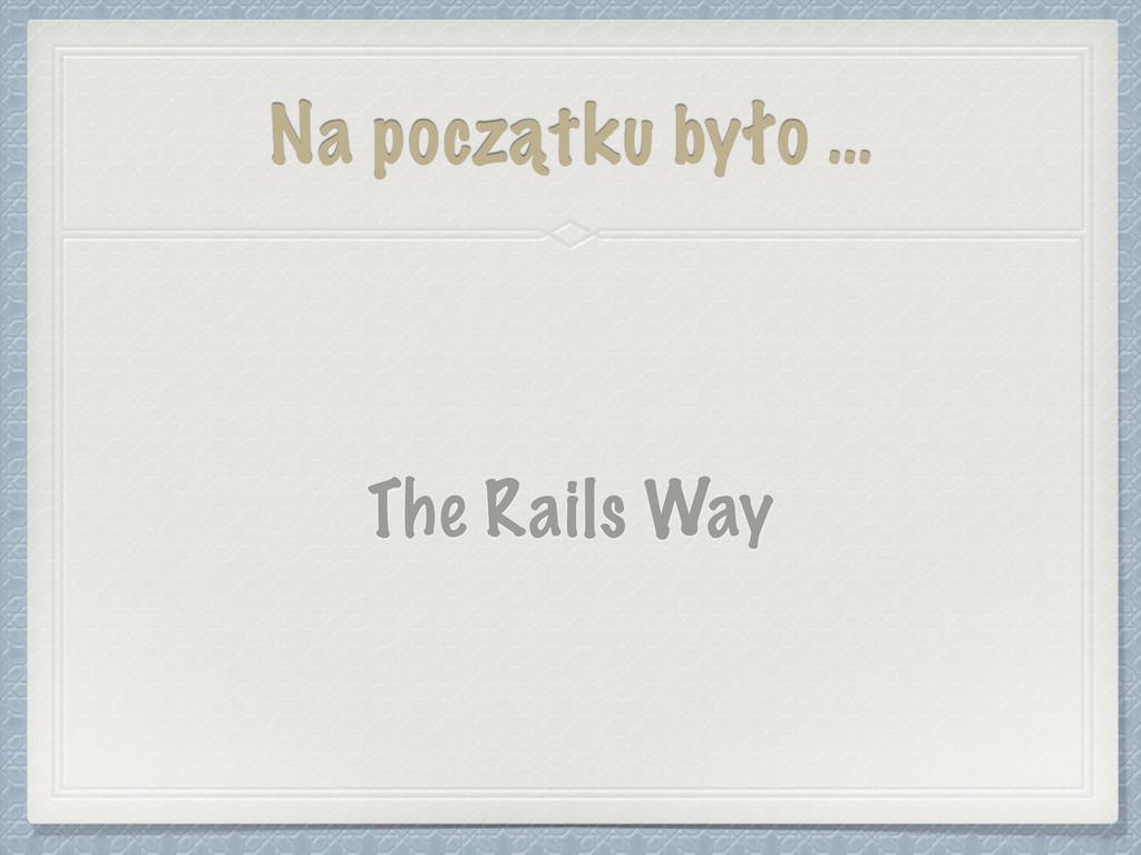 Na początku było … The Rails Way