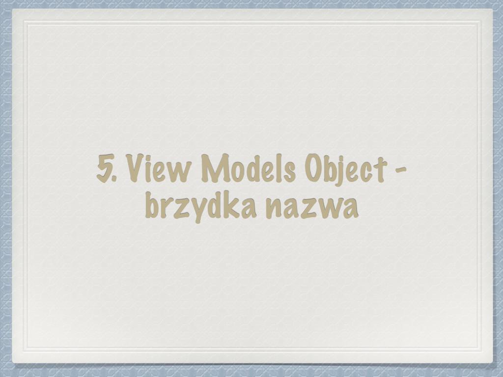 5. View Models Object - brzydka nazwa