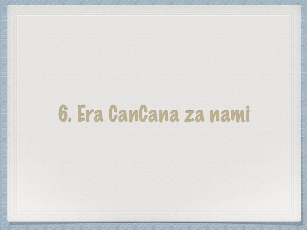 6. Era CanCana za nami