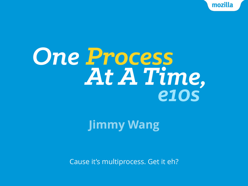 One Process Cause it's multiprocess. Get it eh?...