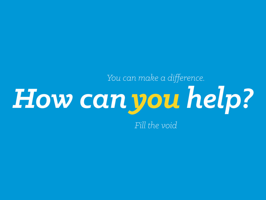 How can help? You can make a difference. Fill th...