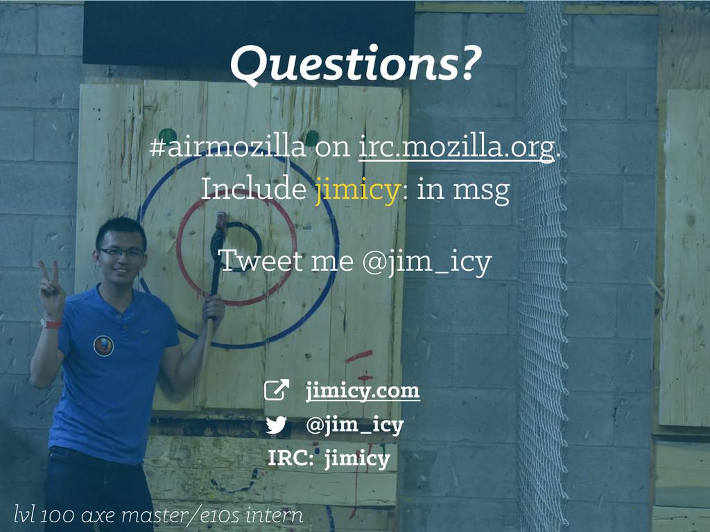 jimicy.com @jim_icy Questions? lvl 100 axe mast...