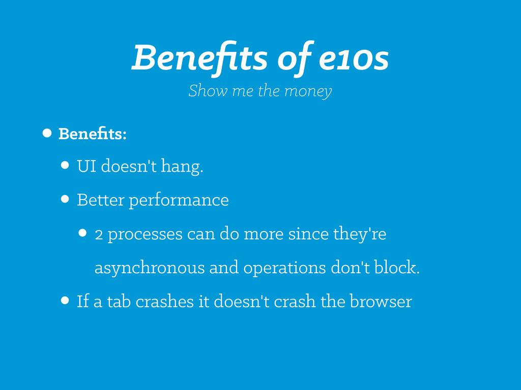 Benefits of e10s Show me the money •Benefits: •UI...