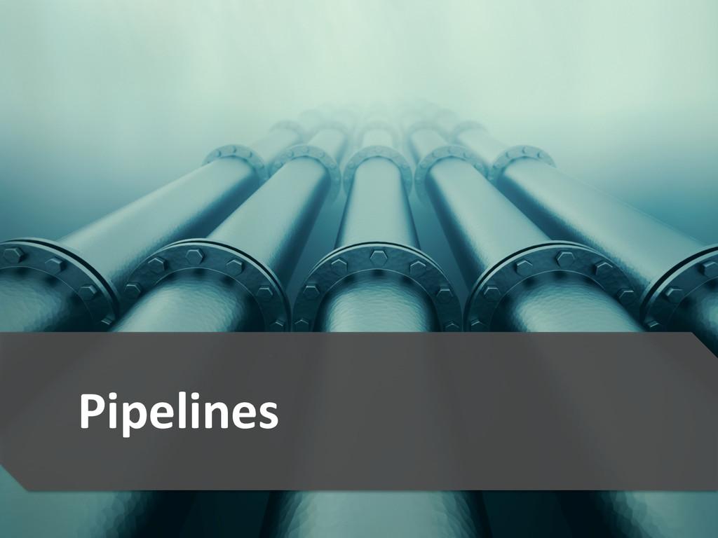 9  Pipelines