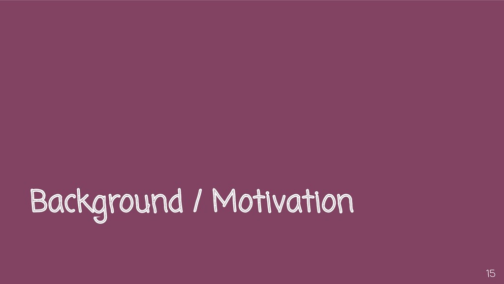 Background / Motivation 15