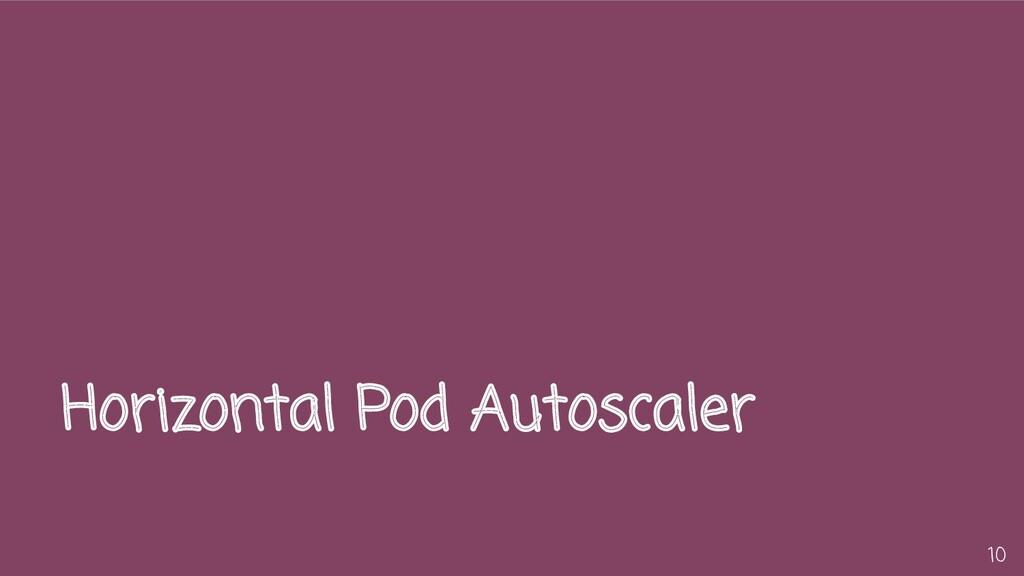 Horizontal Pod Autoscaler 10