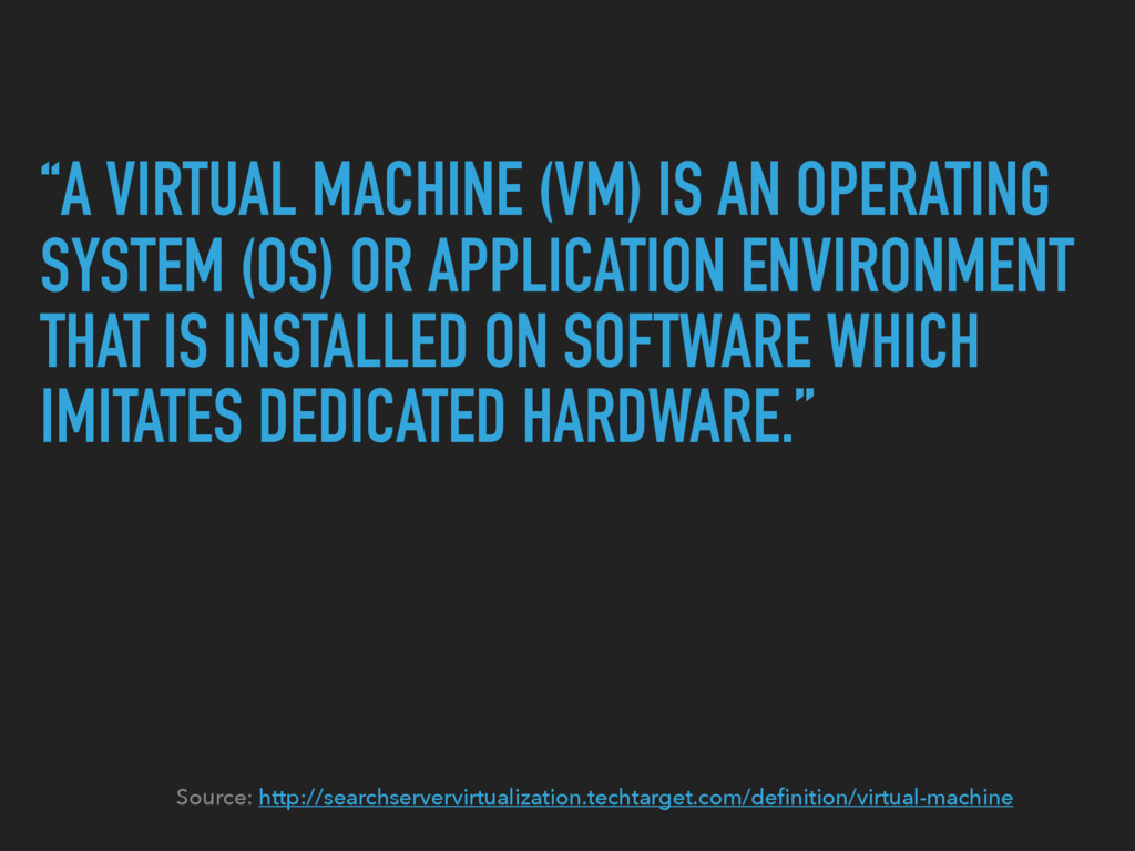 """""""A VIRTUAL MACHINE (VM) IS AN OPERATING SYSTEM ..."""