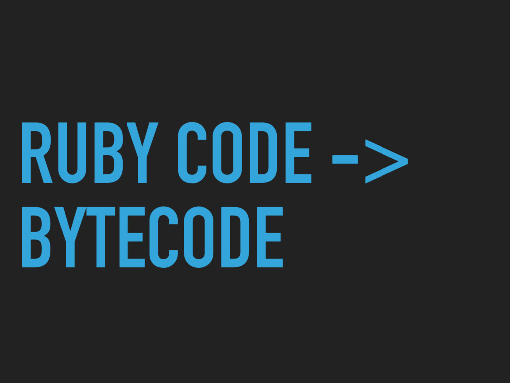 RUBY CODE -> BYTECODE