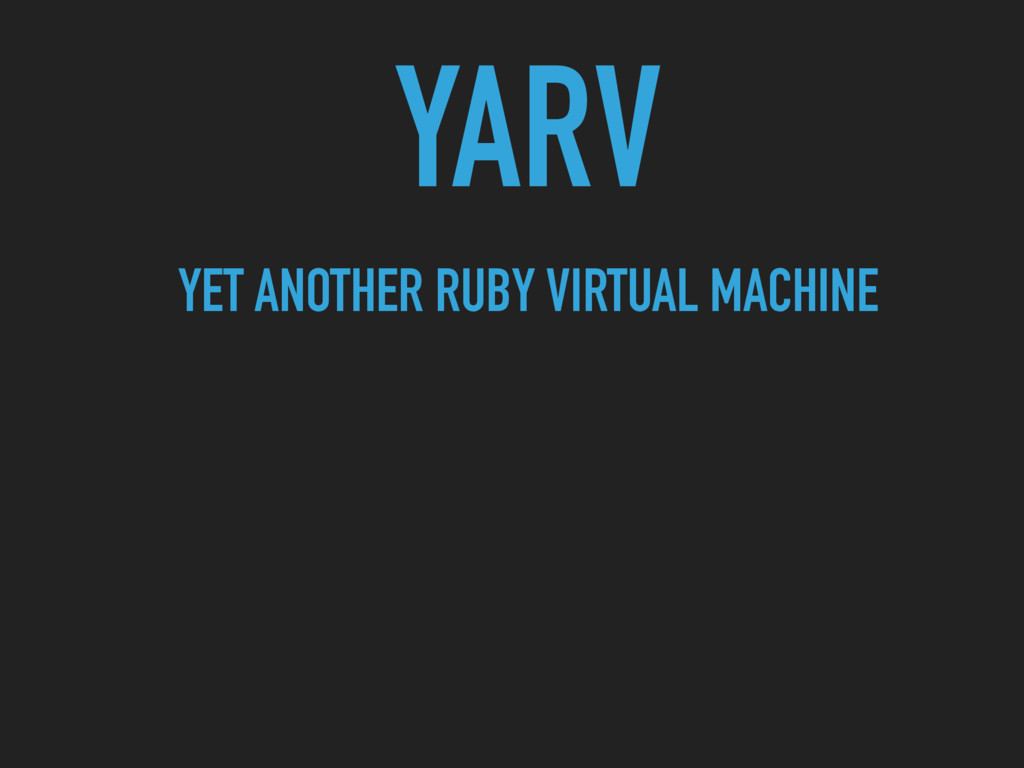 YARV YET ANOTHER RUBY VIRTUAL MACHINE