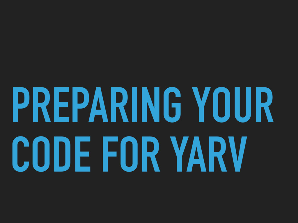 PREPARING YOUR CODE FOR YARV