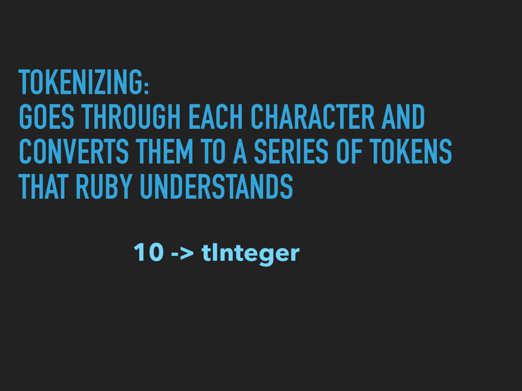 TOKENIZING: GOES THROUGH EACH CHARACTER AND CON...