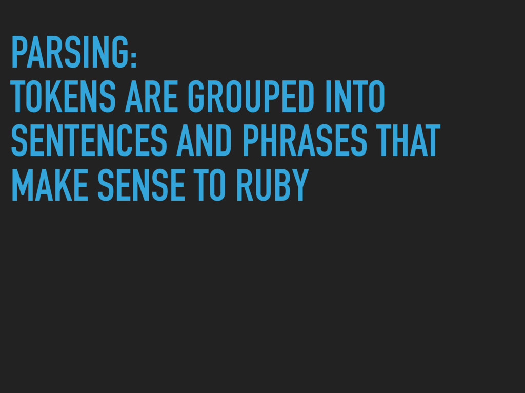 PARSING: TOKENS ARE GROUPED INTO SENTENCES AND ...