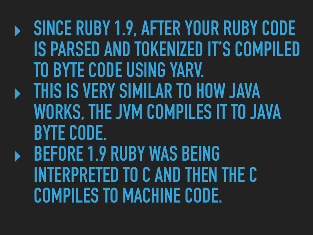 ‣ SINCE RUBY 1.9, AFTER YOUR RUBY CODE IS PARSE...