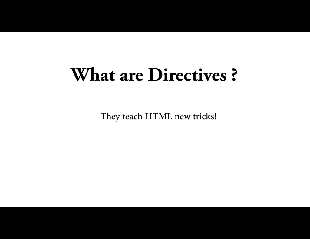 What are Directives ? They teach HTML new trick...