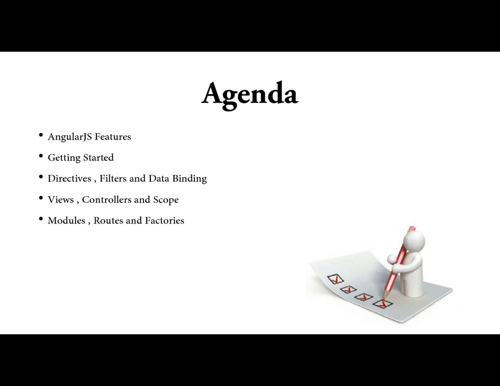 Agenda • AngularJS Features • Getting Started •...