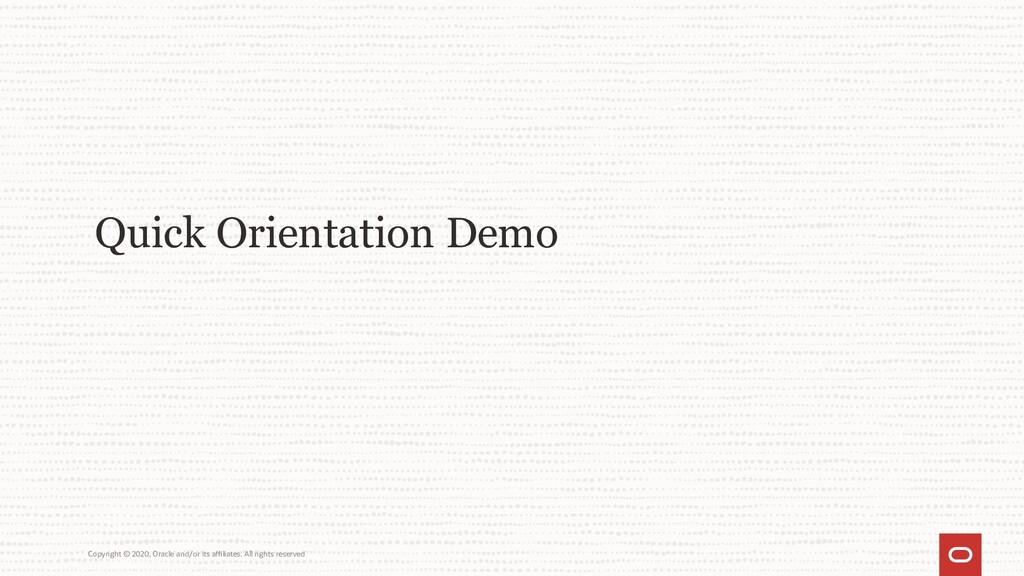Quick Orientation Demo Copyright © 2020, Oracle...
