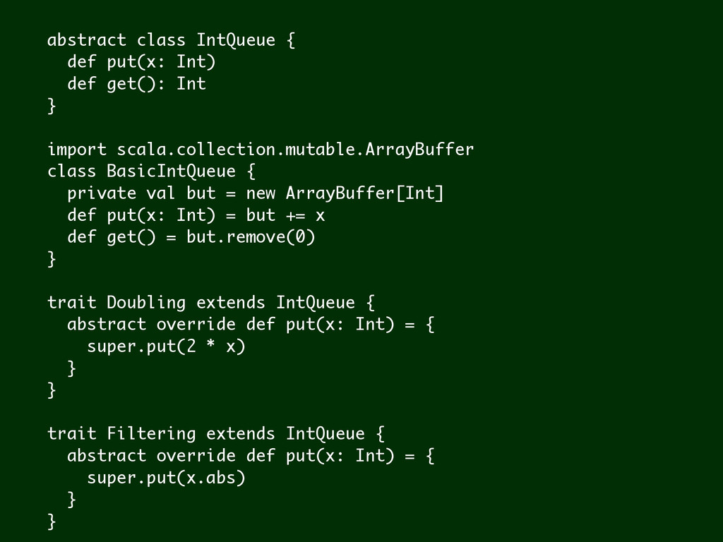 abstract class IntQueue { def put(x: Int) def g...