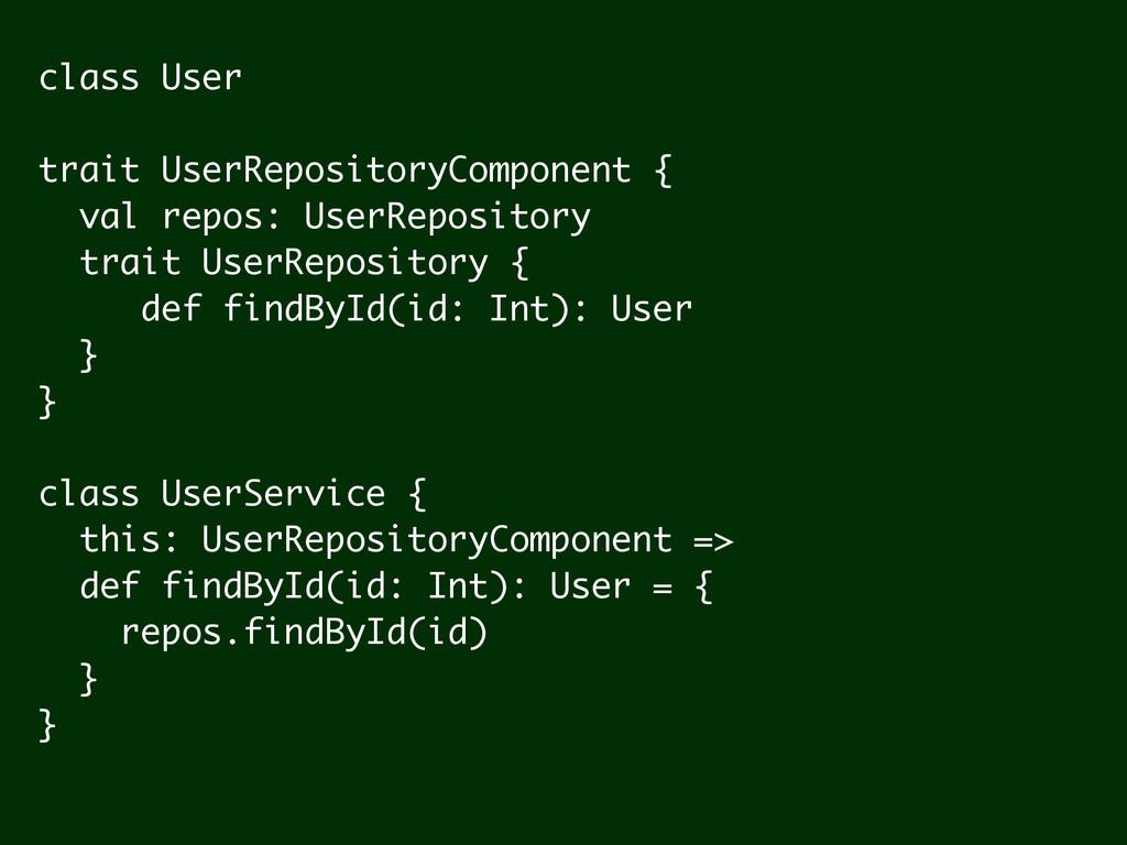 class User ! trait UserRepositoryComponent { va...