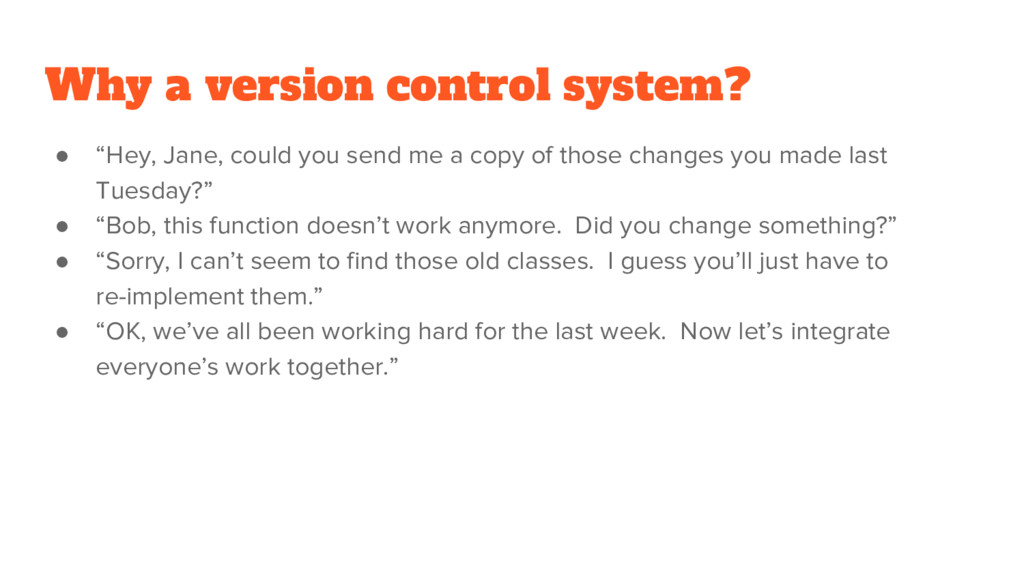 """Why a version control system? ● """"Hey, Jane, cou..."""