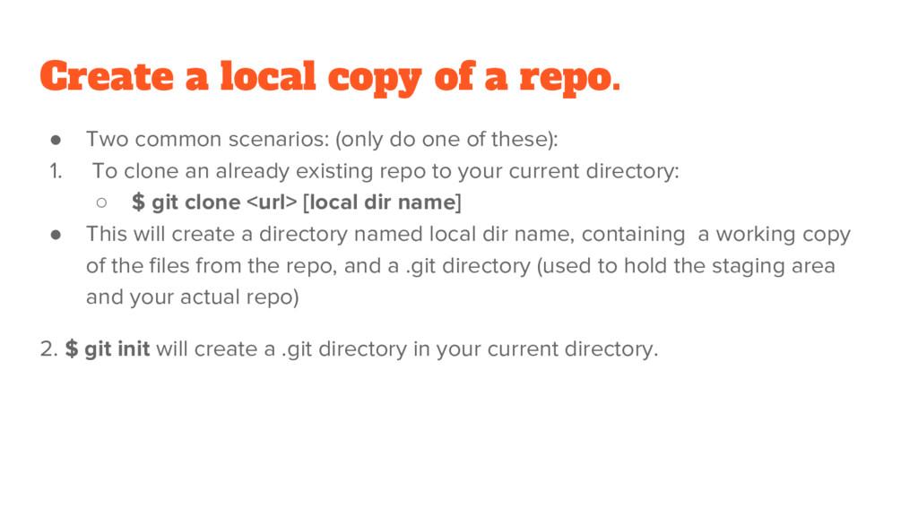 Create a local copy of a repo. ● Two common sce...