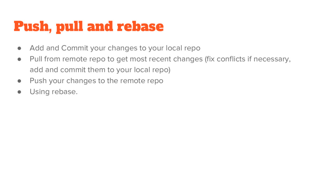 Push, pull and rebase ● Add and Commit your cha...