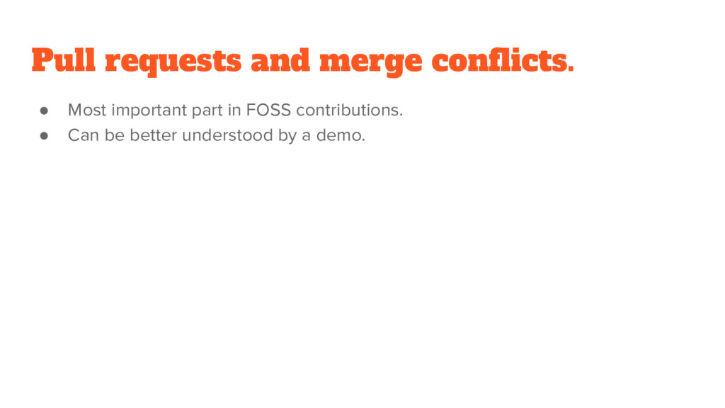 Pull requests and merge conflicts. ● Most impor...