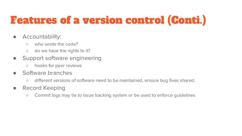 Features of a version control (Conti.) ● Accoun...