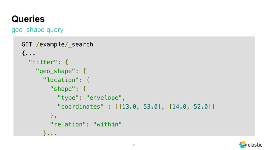 Queries geo_shape query 41 GET /example/_search...