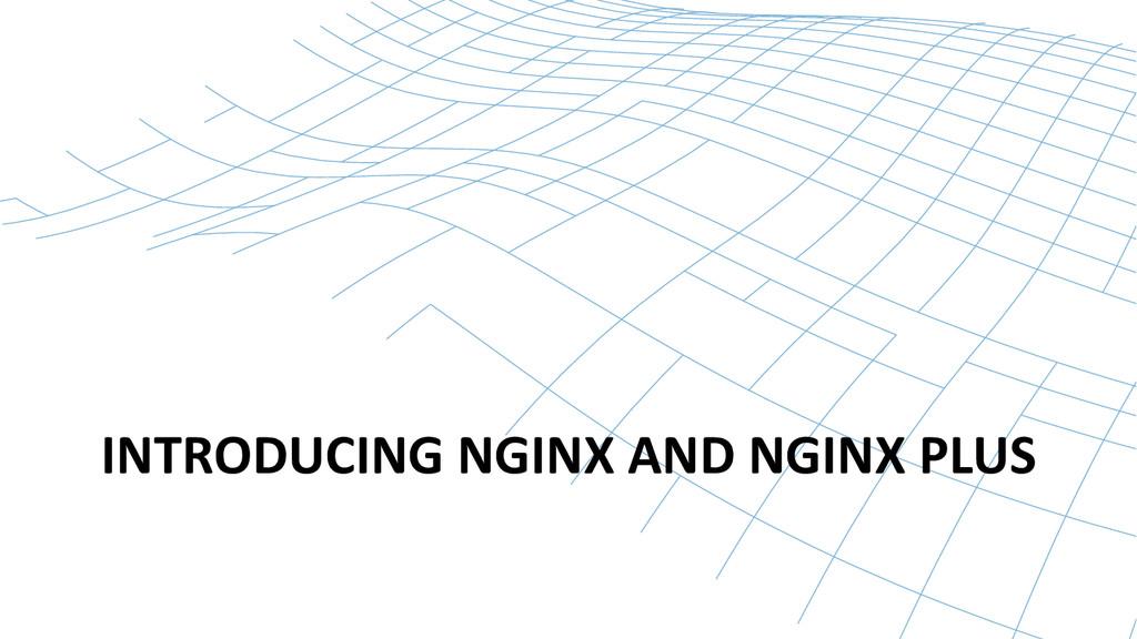 INTRODUCING NGINX AND NGINX PLUS