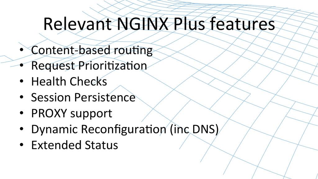 Relevant NGINX Plus features  • Co...
