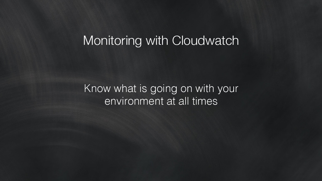 Monitoring with Cloudwatch Know what is going ...