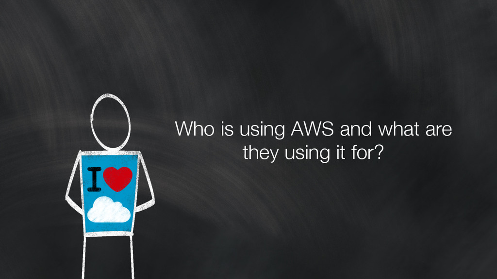 Who is using AWS and what are they using it for...