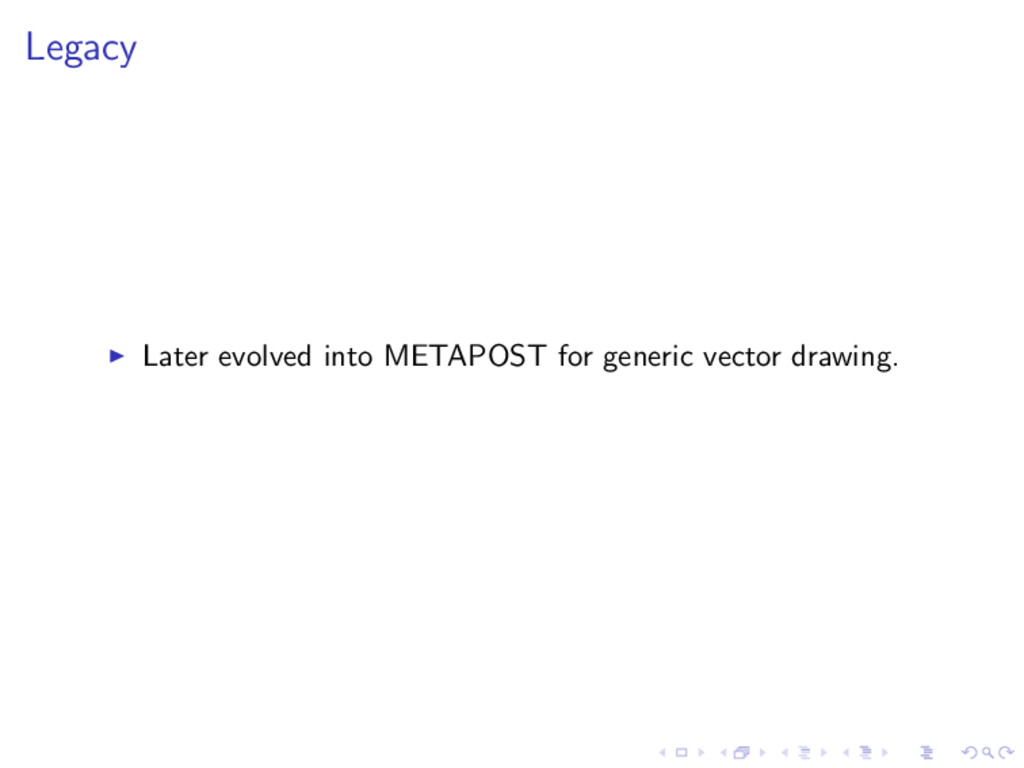 Legacy Later evolved into METAPOST for generic ...