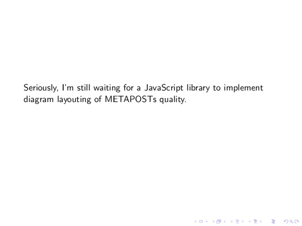 Seriously, I'm still waiting for a JavaScript l...