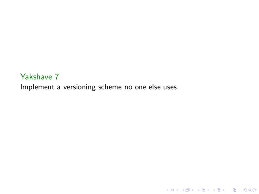 Yakshave 7 Implement a versioning scheme no one...