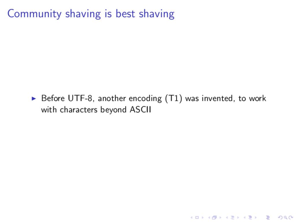 Community shaving is best shaving Before UTF-8,...