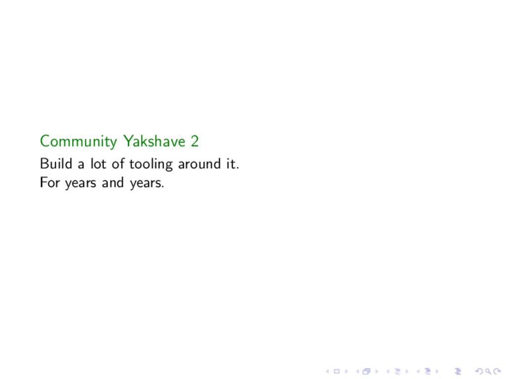 Community Yakshave 2 Build a lot of tooling aro...