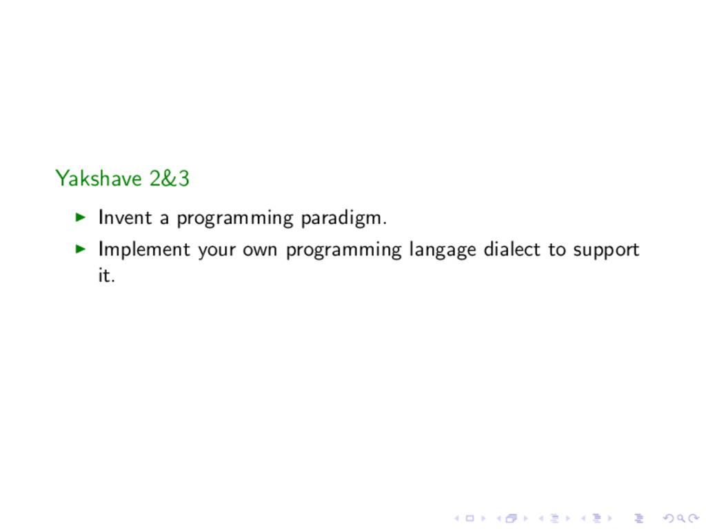 Yakshave 2&3 Invent a programming paradigm. Imp...