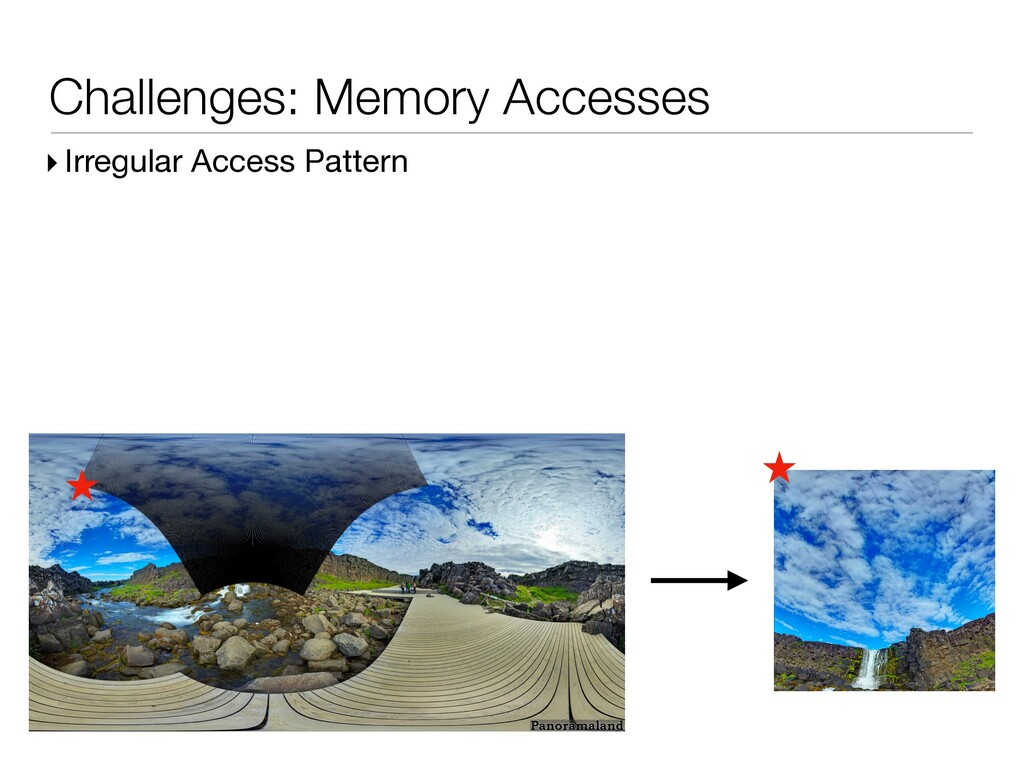 Challenges: Memory Accesses ▸ Irregular Access ...