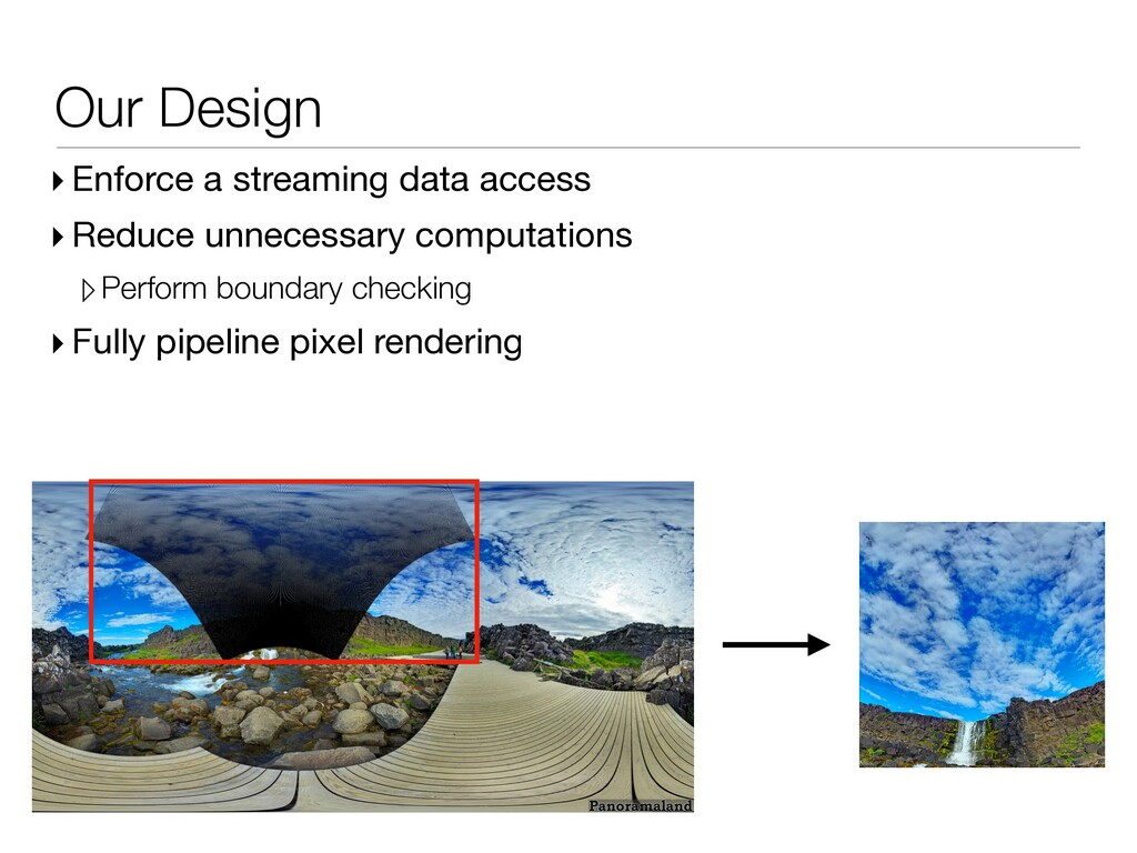 Our Design ▸ Enforce a streaming data access ▸ ...