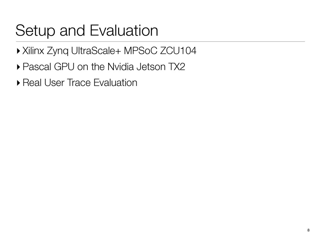 Setup and Evaluation 8 ▸ Xilinx Zynq UltraScale...