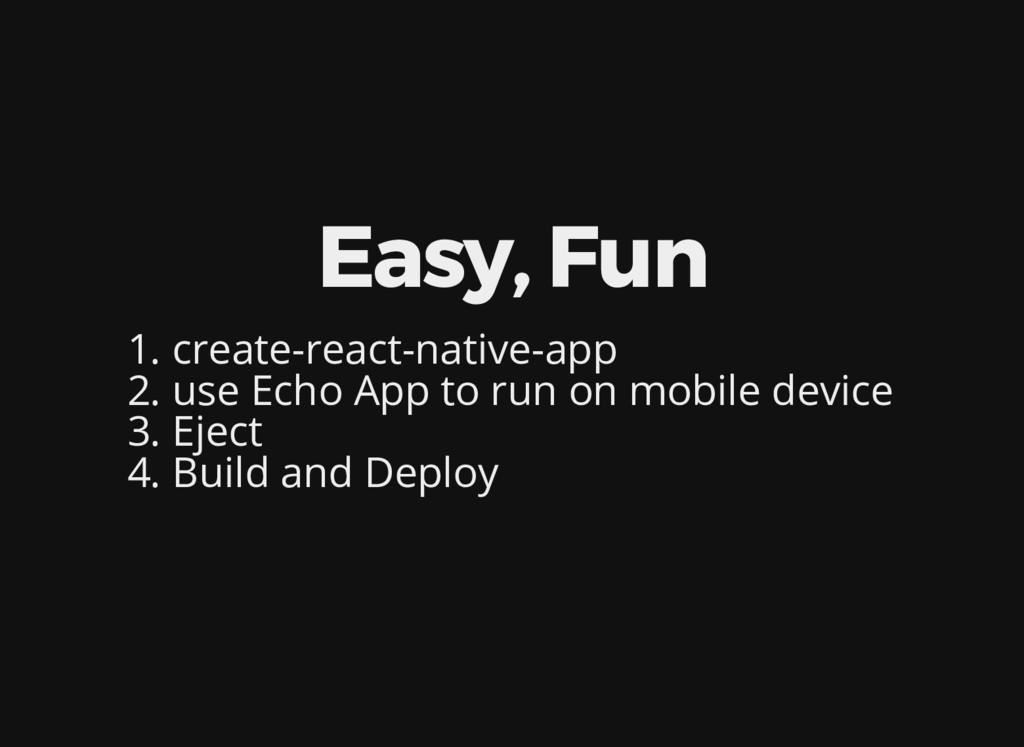 Easy, Fun 1. create-react-native-app 2. use Ech...