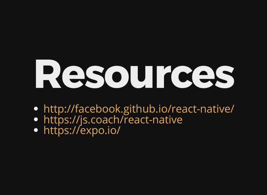 Resources http://facebook.github.io/react-nativ...