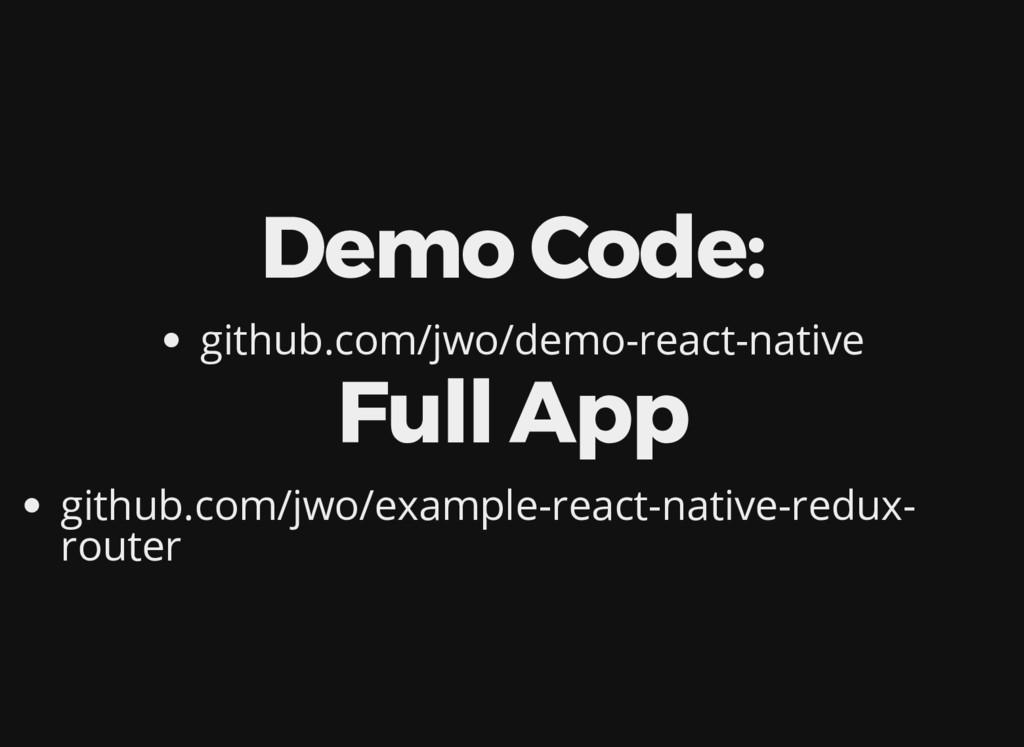 Demo Code: github.com/jwo/demo-react-native Ful...