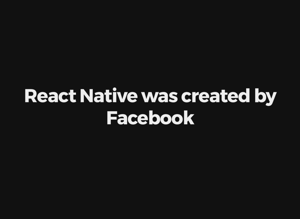React Native was created by Facebook