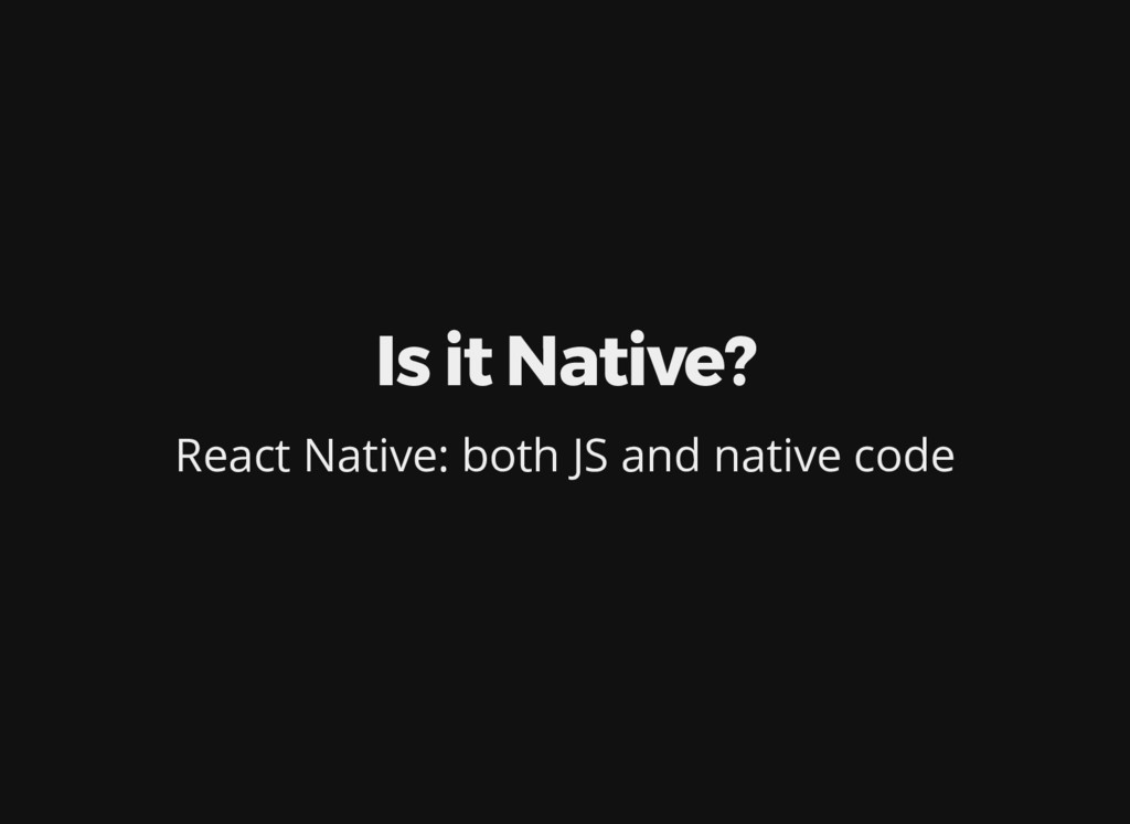 Is it Native? React Native: both JS and native ...